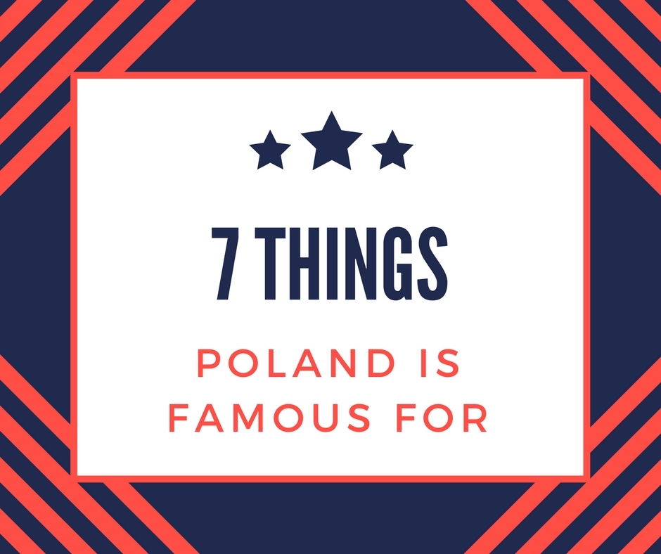 7 Things Poland Is Famous For Or Would Like To Be
